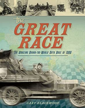 The Great Race: The Amazing Round-The-World Auto Race of 1908 9780810994898