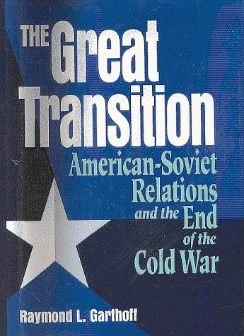 The Great Transition: American-Soviet Relations and the End of the Cold War 9780815730606