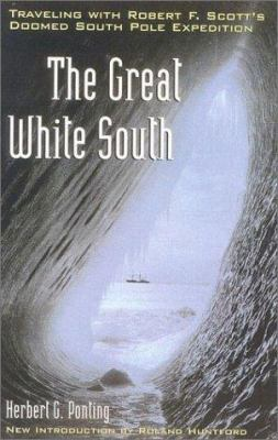 The Great White South: Traveling with Robert F. Scott's Doomed South Pole Expedition 9780815411611