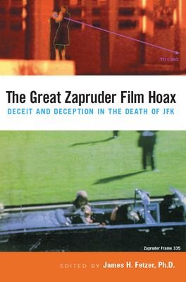 The Great Zapruder Film Hoax: Deceit and Deception in the Death of JFK 9780812695472
