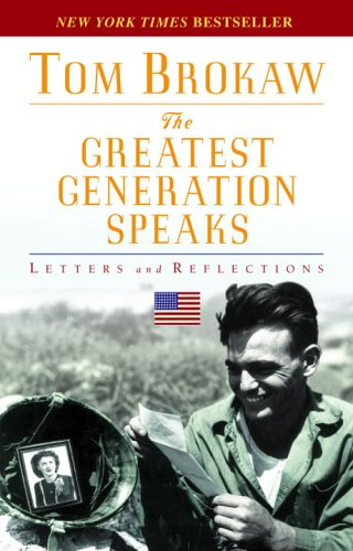 The Greatest Generation Speaks: Letters and Reflections 9780812975307