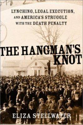 The Hangman's Knot: Lynching, Legal Execution, and America's Struggle with the Death Penalty