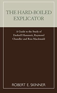 The Hard-Boiled Explicator: A Guide to the Study of Dashiell Hammett, Raymond Chandler and Ross MacDonald 9780810843462