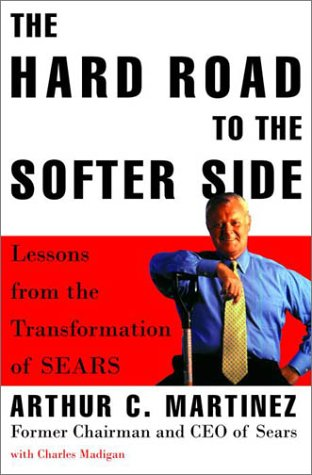 The Hard Road to the Softer Side: Lessons from the Transformation of Sears 9780812929607