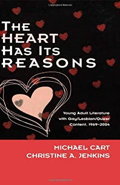 The Heart Has Its Reasons: Young Adult Literature with Gay/Lesbian/Queer Content 1969-2004 9780810850712