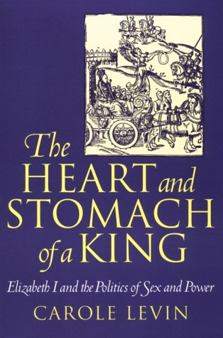 The Heart and Stomach of a King: Elizabeth I and the Politics of Sex and Power 9780812215335