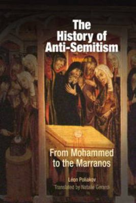 The History of Anti-Semitism, Volume 2: From Mohammed to the Marranos 9780812237672