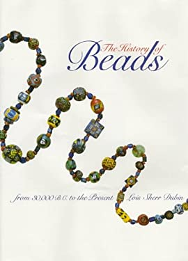 The History of Beads: From 30,000 B.C. to the Present 9780810907362