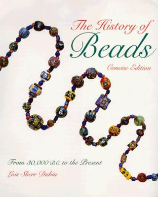 The History of Beads: From 30,000 B.C. to the Present 9780810981782