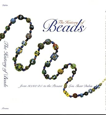 The History of Beads: From 30,000 B.C. to the Present 9780810991767