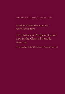The History of Medieval Canon Law in the Classical Period, 1140-1234: From Gratian to the Decretals of Pope Gregory IX 9780813214917