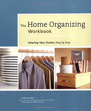 The Home Organizing Workbook: Clearing Your Clutter, Step by Step 9780811837323
