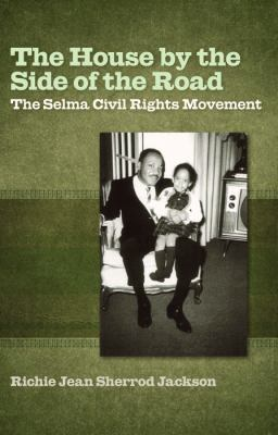 The House by the Side of the Road: The Selma Civil Rights Movement 9780817316945