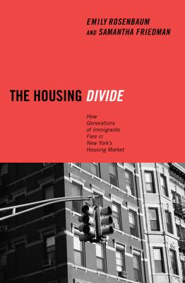 The Housing Divide: How Generations of Immigrants Fare in New York's Housing Market 9780814775905