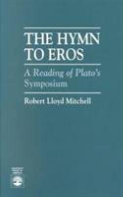 The Hymn to Eros: A Reading of Plato's Symposium 9780819191182