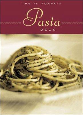 The Il Fornaio Pasta Deck: 50 Authentic Italian Recipes