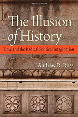 The Illusion of History: Time and the Radical Political Imagination
