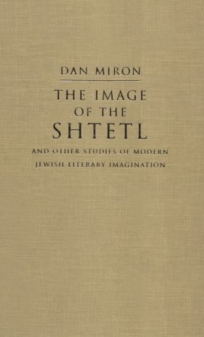 The Image of the Shtetl and Other Studies of Modern Jewish Literary Imagination 9780815628576