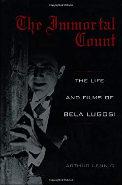The Immortal Count: The Life and Films of Bela Lugosi 9780813122731