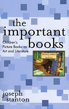 The Important Books: Children's Picture Books as Art and Literature 9780810851764