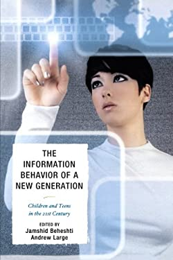 The Information Behavior of a New Generation: Children and Teens in the 21st Century 9780810885943