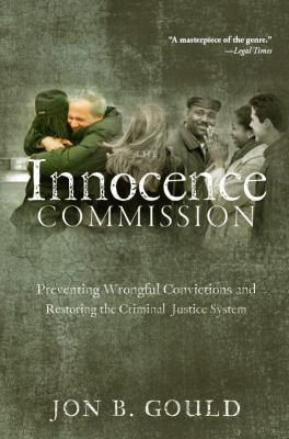 The Innocence Commission: Preventing Wrongful Convictions and Restoring the Criminal Justice System 9780814732267