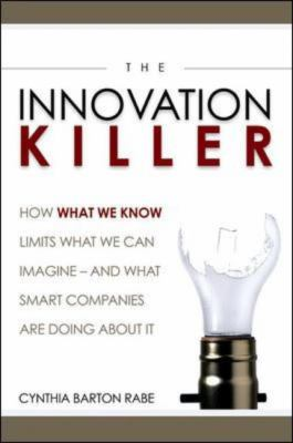 The Innovation Killer: How What We Know Limits What We Can Imagine? and What Smart Companies Are Doing about It 9780814408834