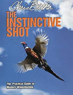 The Instinctive Shot: The Practical Guide to Modern Wingshooting 9780811710589
