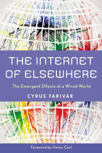 The Internet of Elsewhere: The Emergent Effects of a Wired World 9780813549620