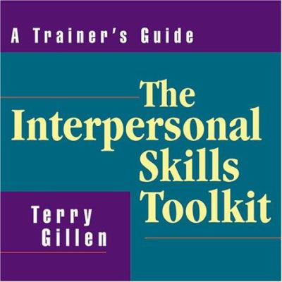 The Interpersonal Skills Toolkit: A Trainer's Guide 9780814471241