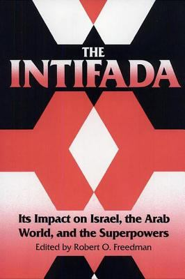The Intifada: Its Impact on Israel, the Arab World, and the Superpowers 9780813010403
