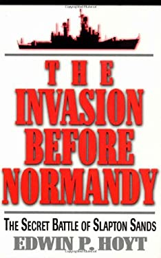 The Invasion Before Normandy: The Secret Battle of Slapton Sands 9780812885620