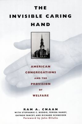 The Invisible Caring Hand: American Congregations and the Provision of Welfare 9780814716182