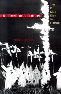 The Invisible Empire: The Ku Klux Klan in Florida 9780813021201