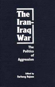 The Iran-Iraq War: The Politics of Aggression 9780813011776