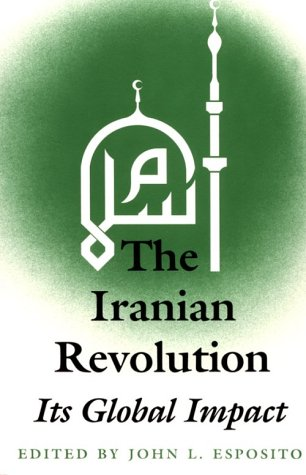 The Iranian Revolution: Its Global Impact 9780813010175