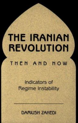 The Iranian Revolution Then and Now: Indicators of Regime Instability 9780813337487