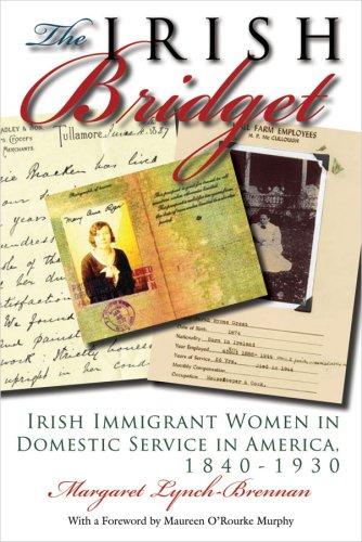 The Irish Bridget: Irish Immigrant Women in Domestic Service in America, 1840-1930 9780815632016