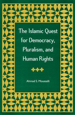 The Islamic Quest for Democracy, Pluralism, and Human Rights 9780813026497