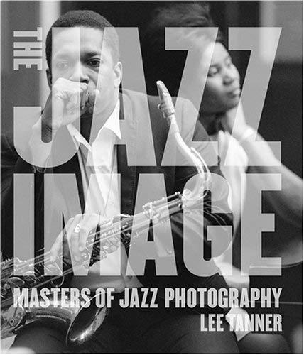 The Jazz Image: Masters of Jazz Photography 9780810957497