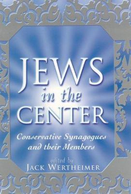 The Jews in the Center: Conservative Synagogues and Their Members 9780813528212