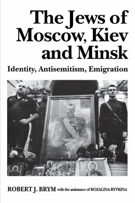 The Jews of Moscow, Kiev, and Minsk: Identity, Antisemitism, Emigration 9780814712306