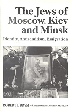 The Jews of Moscow, Kiev, and Minsk: Identity, Antisemitism, Emigration 9780814712269