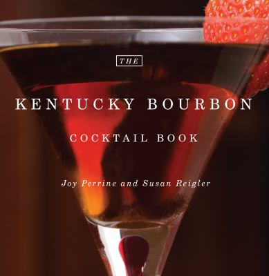The Kentucky Bourbon Cocktail Book 9780813192468
