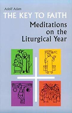 The Key to Faith: Meditations on the Liturgical Year 9780814624494