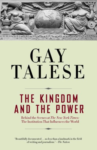 The Kingdom and the Power: Behind the Scenes at the New York Times: The Institution That Influences the World 9780812977684