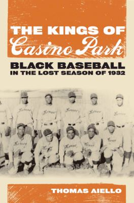 The Kings of Casino Park: Black Baseball in the Lost Season of 1932 9780817317423