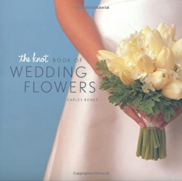 The Knot Book of Wedding Flowers 9780811832632