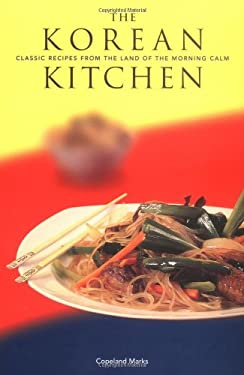 The Korean of the Morning: Classic Recipes from the Land of the Morning Calm 9780811822336
