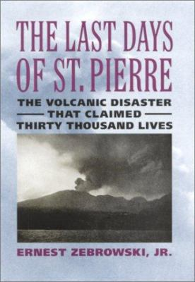 The Last Days of St. Pierre: The Volcanic Disaster That Claimed 30,000 Lives 9780813530413